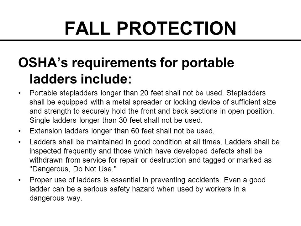 FALL PROTECTION OSHA's requirements for portable ladders include: