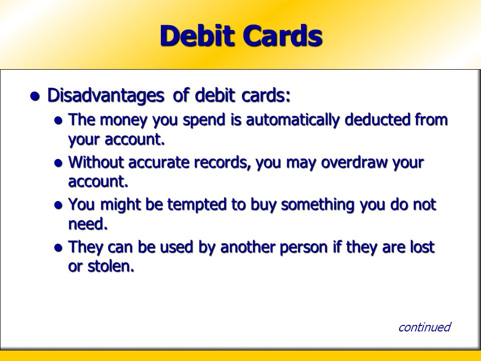 Debit Cards Disadvantages of debit cards: