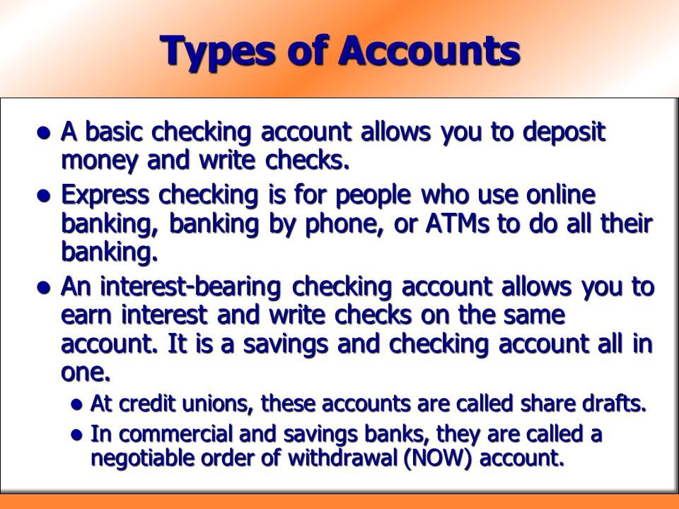 Types of Accounts A basic checking account allows you to deposit money and write checks.