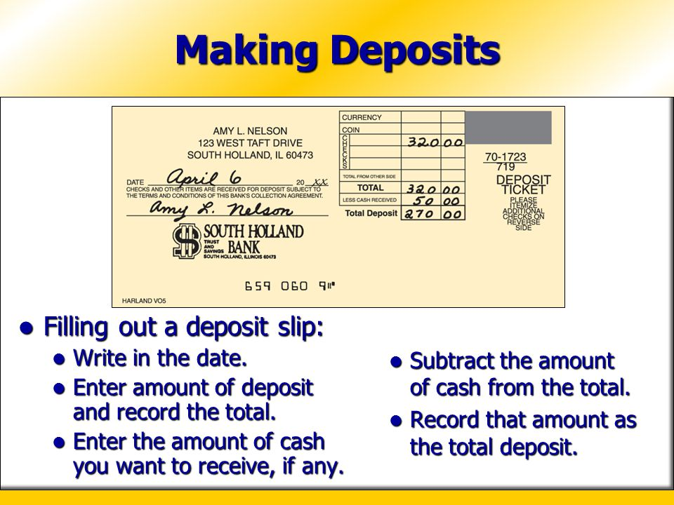 Making Deposits Filling out a deposit slip: Write in the date.