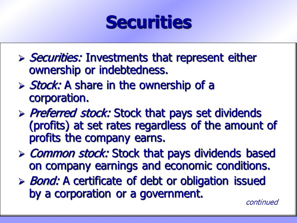 Securities Securities: Investments that represent either ownership or indebtedness. Stock: A share in the ownership of a corporation.