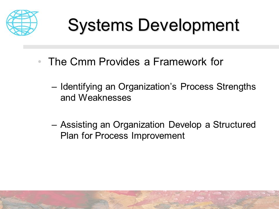 Systems Development The Cmm Provides a Framework for