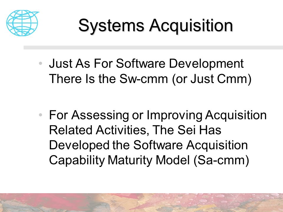 Systems Acquisition Just As For Software Development There Is the Sw-cmm (or Just Cmm)