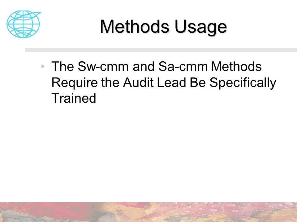 Methods Usage The Sw-cmm and Sa-cmm Methods Require the Audit Lead Be Specifically Trained
