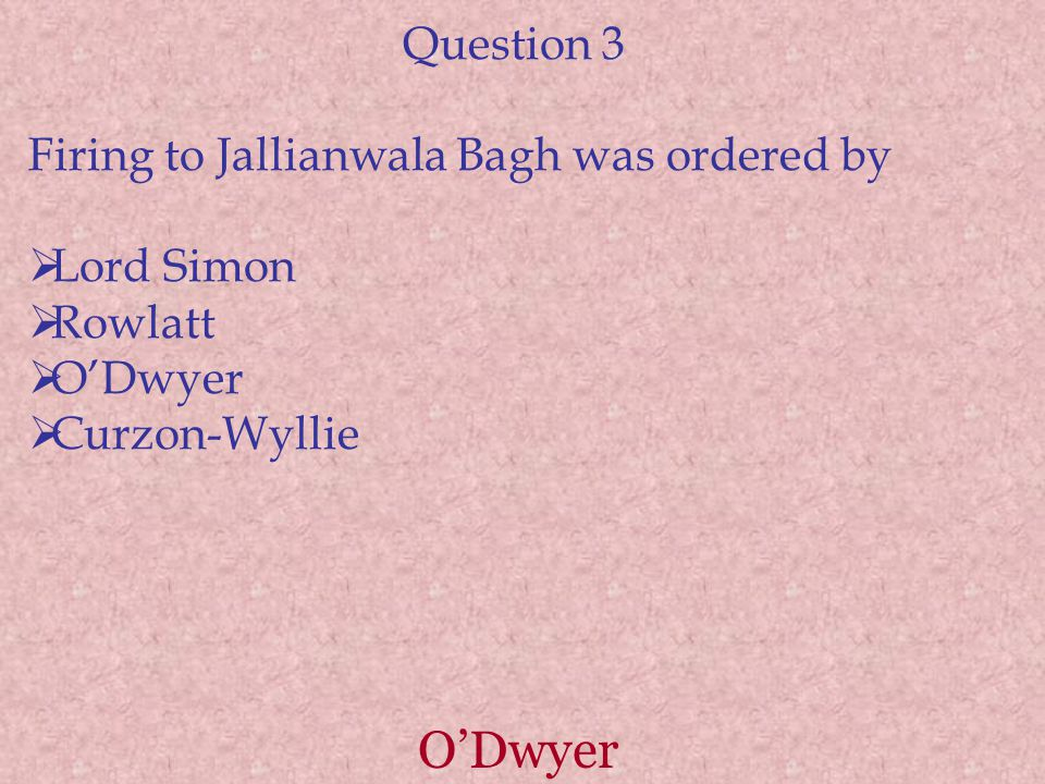 O'Dwyer Question 3 Firing to Jallianwala Bagh was ordered by