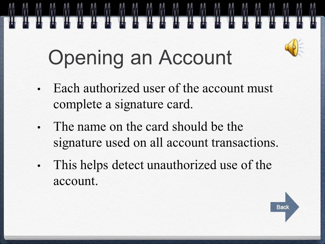 Opening an Account Each authorized user of the account must complete a signature card.