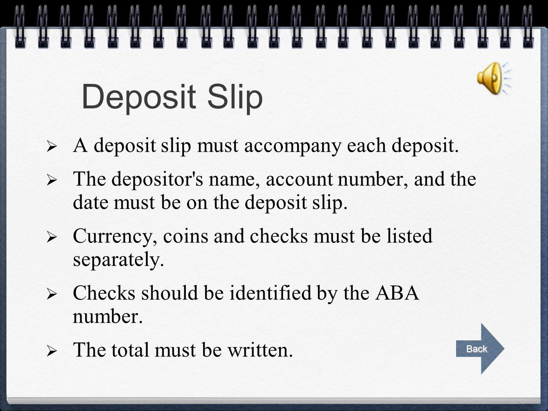 Deposit Slip A deposit slip must accompany each deposit.