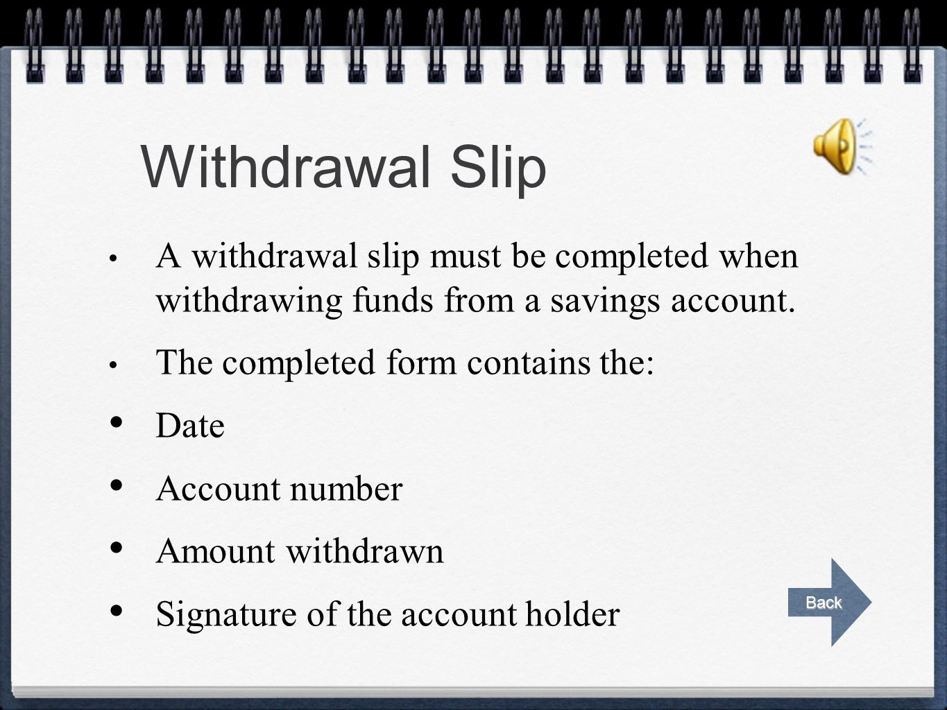 Withdrawal Slip A withdrawal slip must be completed when withdrawing funds from a savings account.