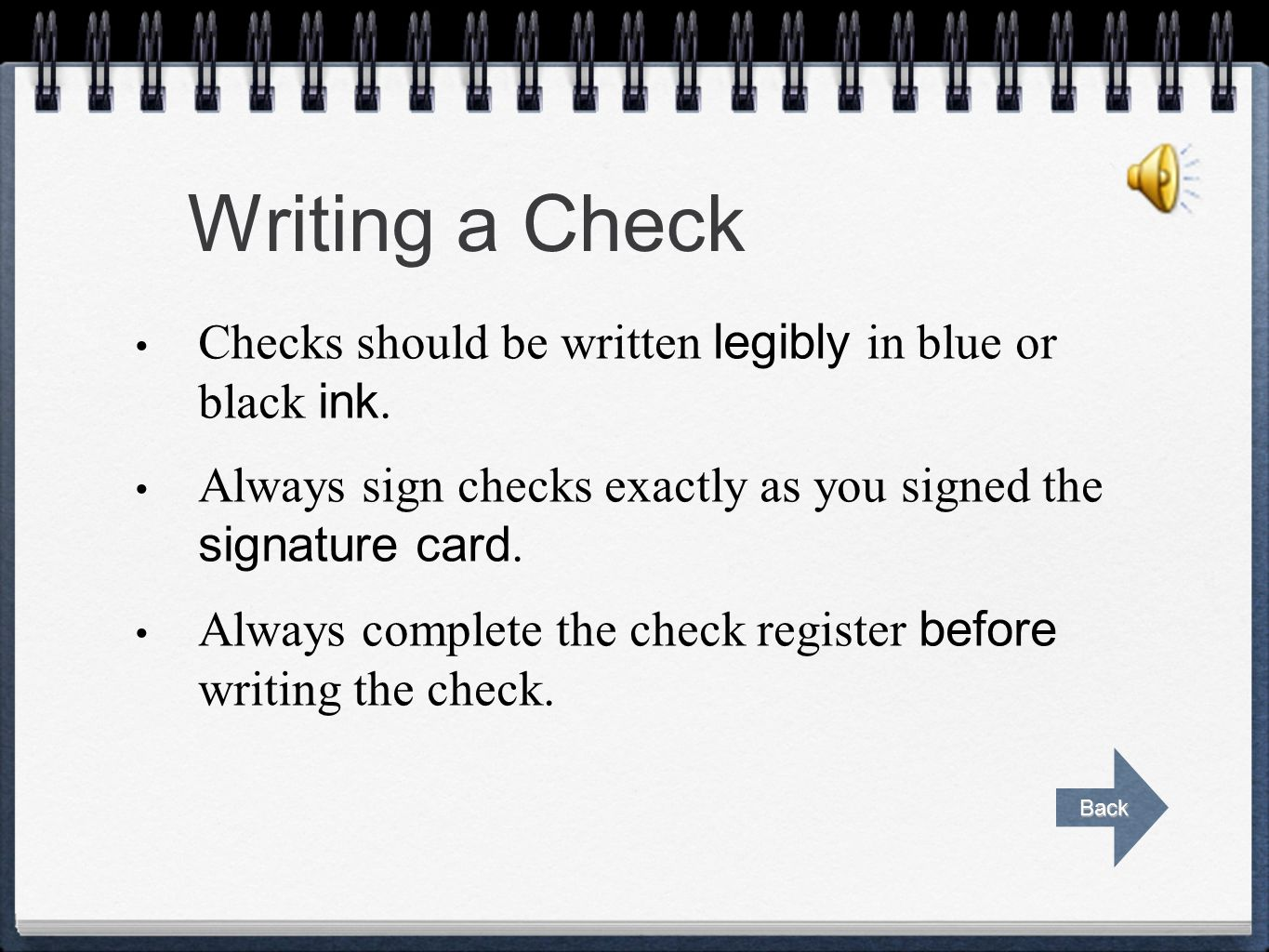 Writing a Check Checks should be written legibly in blue or black ink.