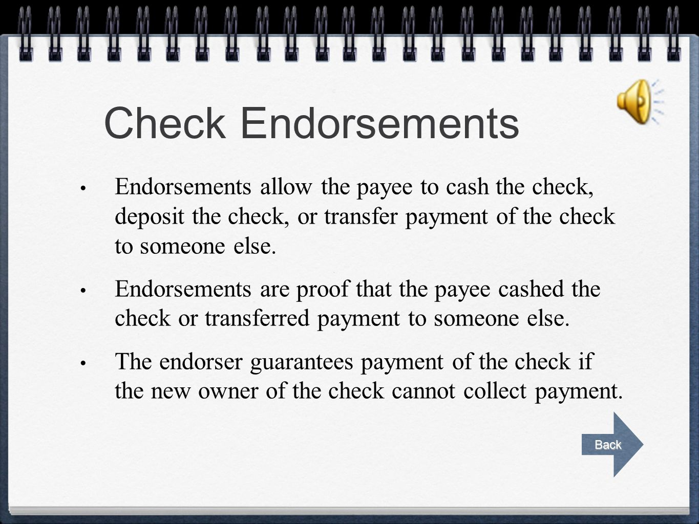 Check Endorsements Endorsements allow the payee to cash the check, deposit the check, or transfer payment of the check to someone else.