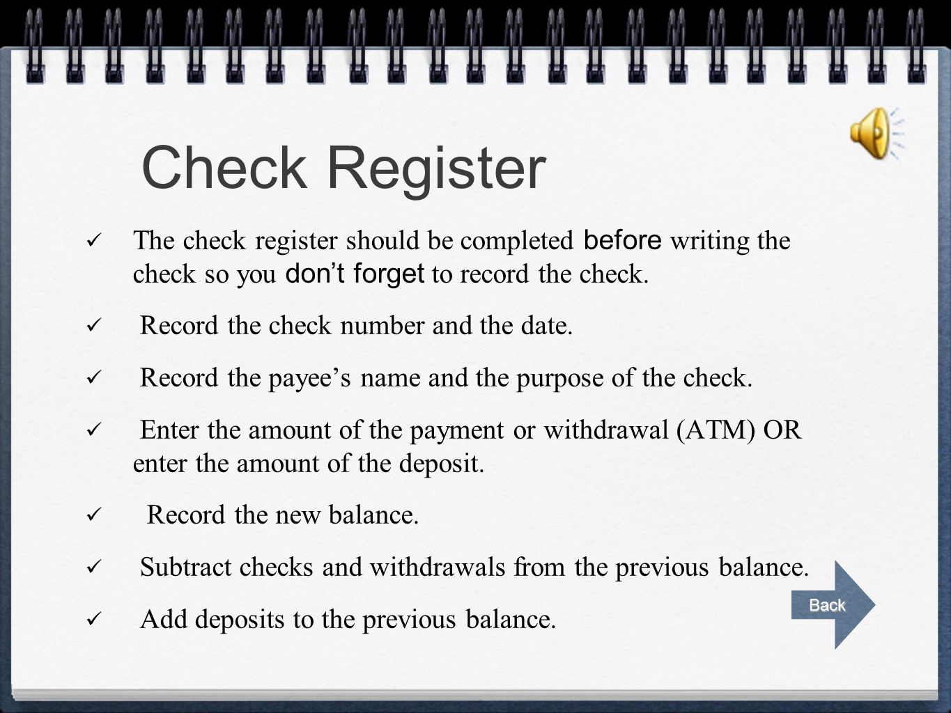Check Register The check register should be completed before writing the check so you don't forget to record the check.
