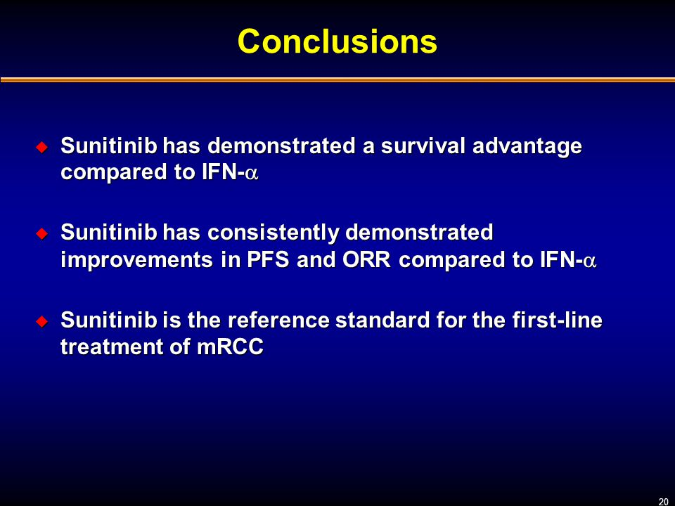 Conclusions Sunitinib has demonstrated a survival advantage compared to IFN-