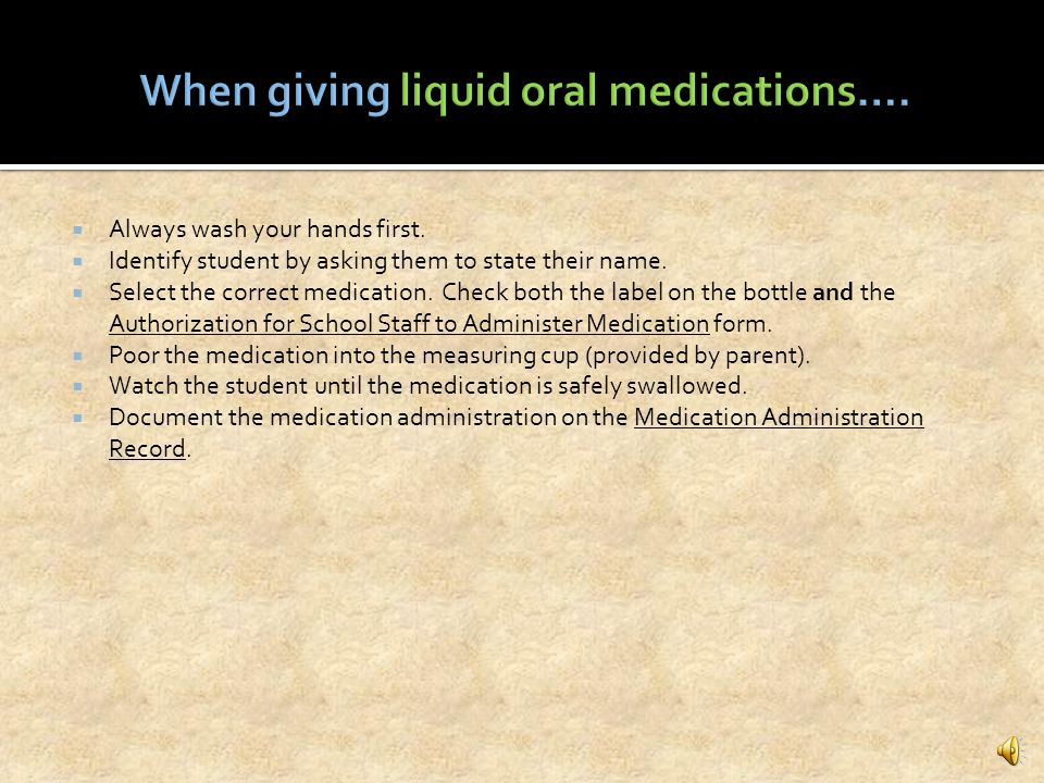 When giving liquid oral medications….