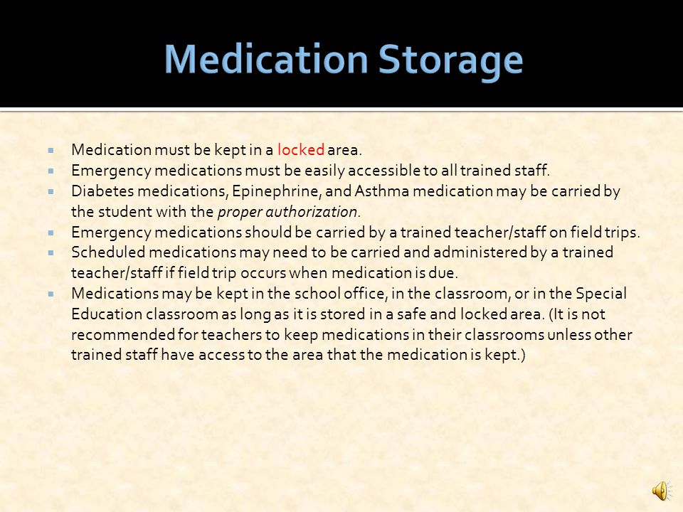 Medication Storage Medication must be kept in a locked area.