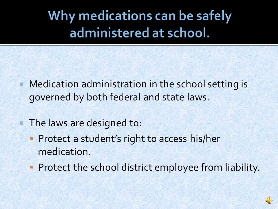 Why medications can be safely administered at school.
