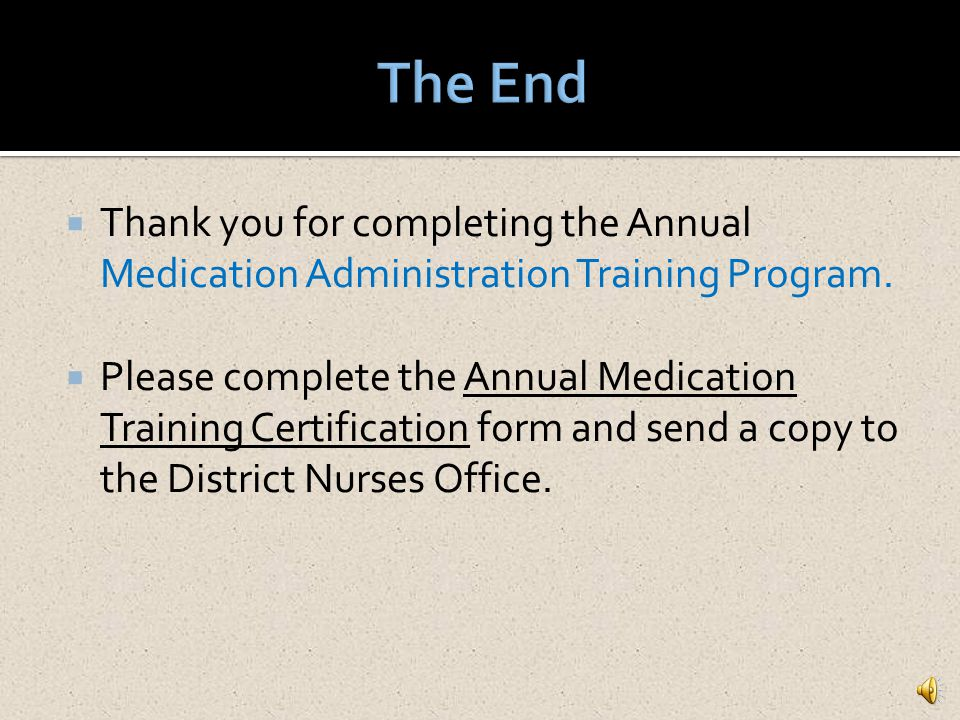 The End Thank you for completing the Annual Medication Administration Training Program.