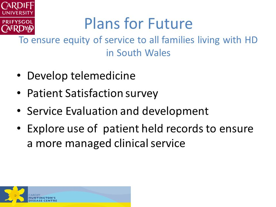 Plans for Future To ensure equity of service to all families living with HD in South Wales