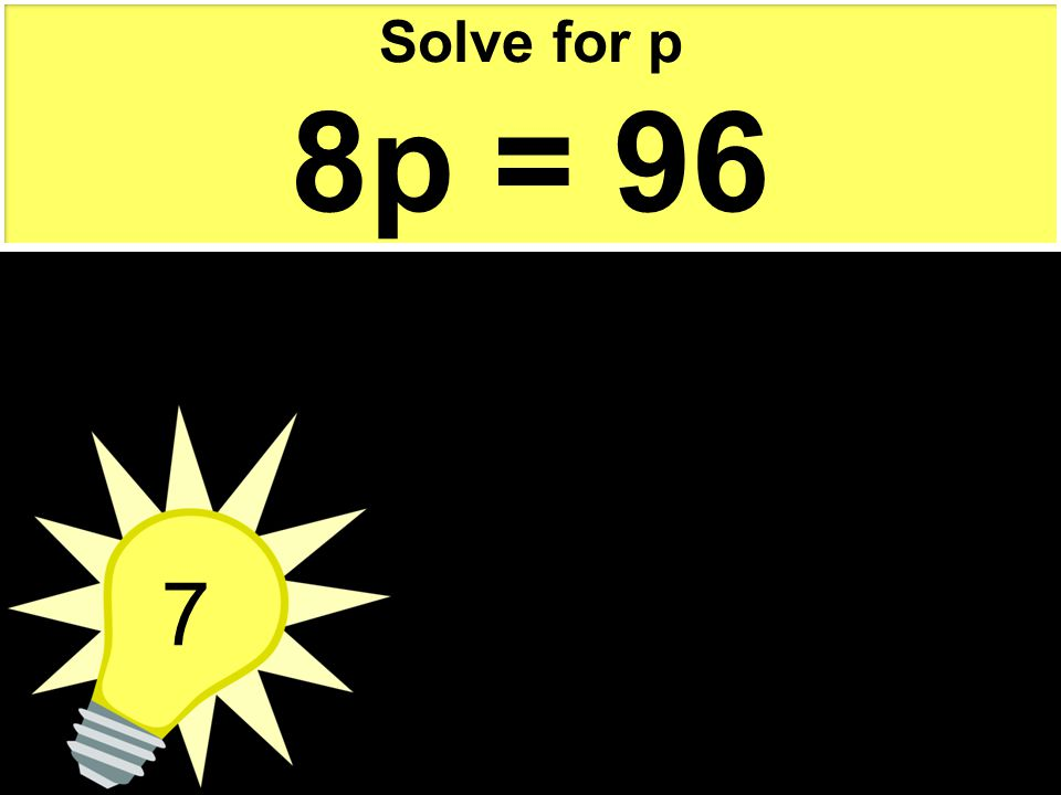 Solve for p 8p = 96 7