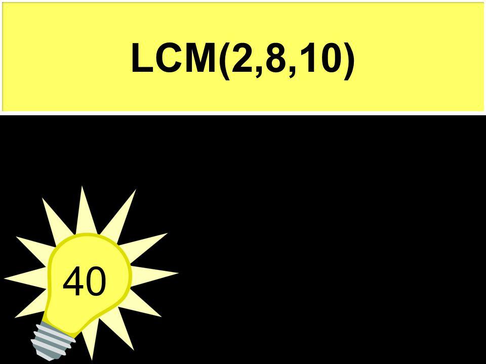 LCM(2,8,10) 40