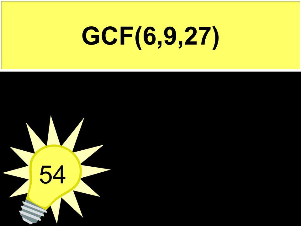 GCF(6,9,27) 54
