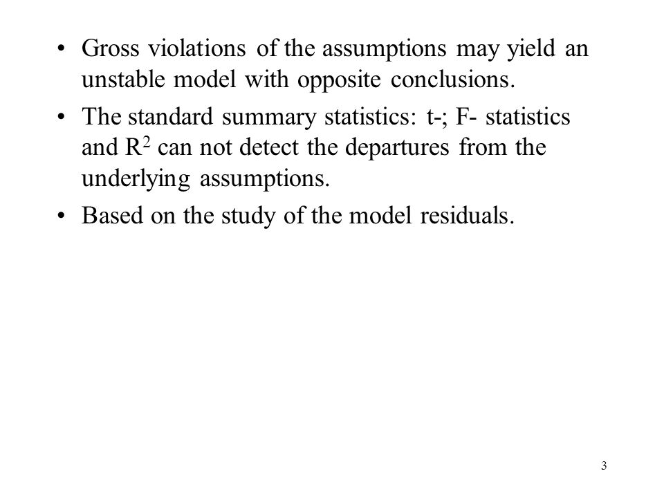 Gross violations of the assumptions may yield an unstable model with opposite conclusions.