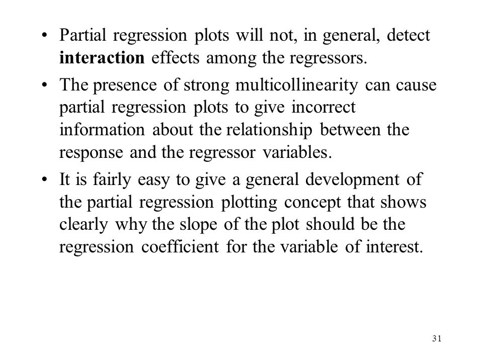 Partial regression plots will not, in general, detect interaction effects among the regressors.