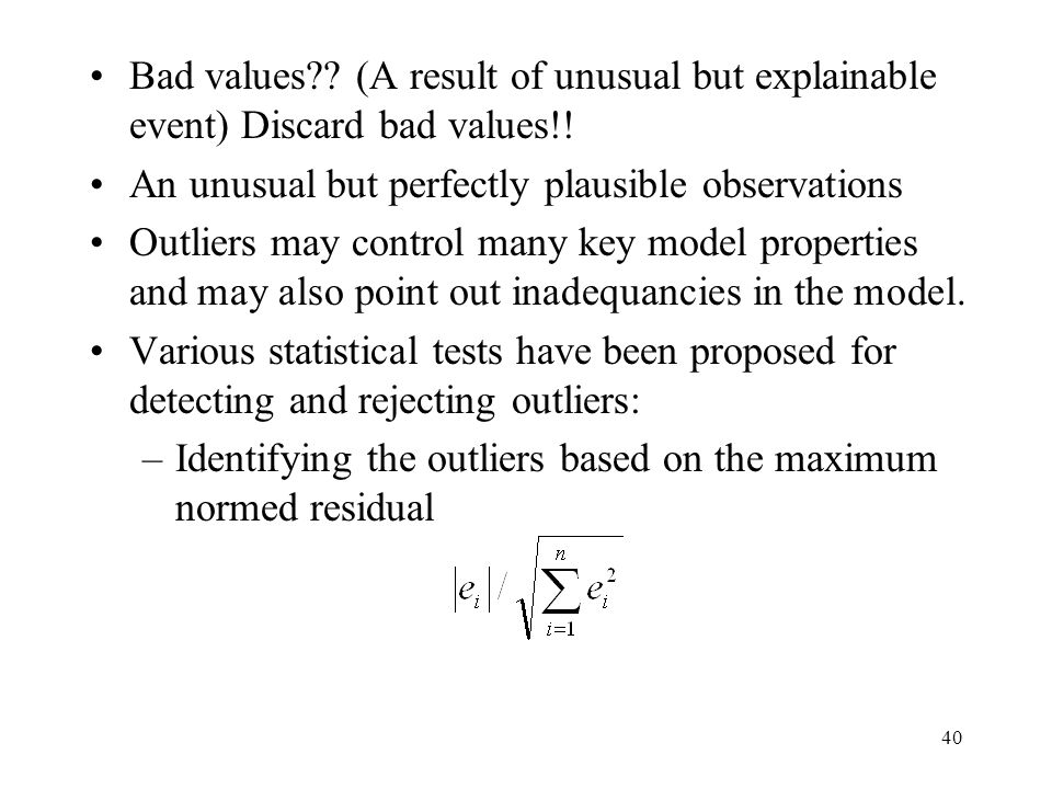 Bad values (A result of unusual but explainable event) Discard bad values!!
