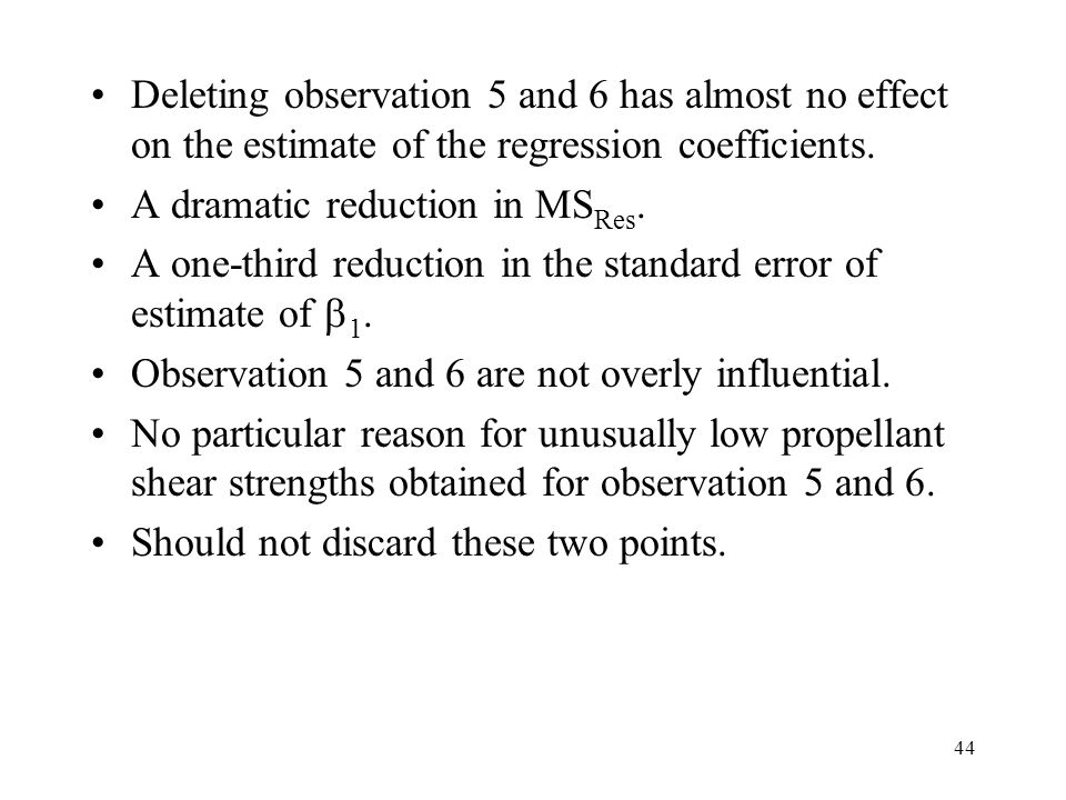 Deleting observation 5 and 6 has almost no effect on the estimate of the regression coefficients.