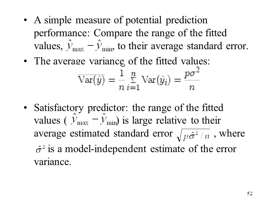A simple measure of potential prediction performance: Compare the range of the fitted values, , to their average standard error.