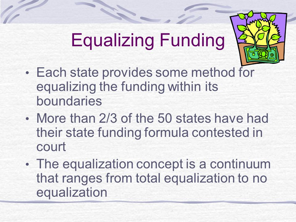 Equalizing Funding Each state provides some method for equalizing the funding within its boundaries.