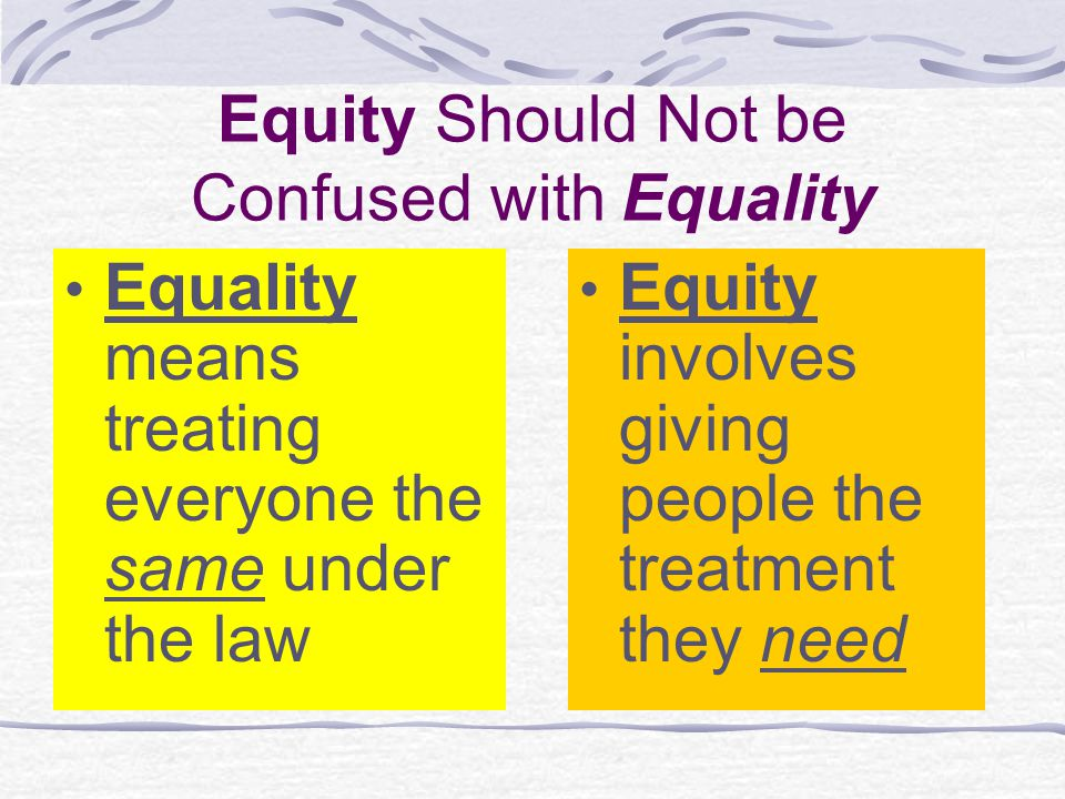 Equity Should Not be Confused with Equality