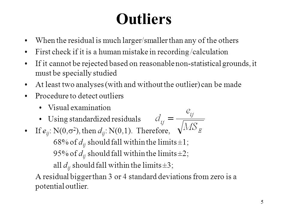 Outliers When the residual is much larger/smaller than any of the others. First check if it is a human mistake in recording /calculation.
