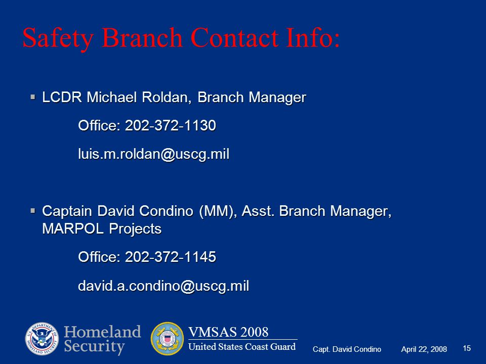 Safety Branch Contact Info: LCDR Michael Roldan, Branch Manager. Office: 202-372-1130. luis.m.roldan@uscg.mil.