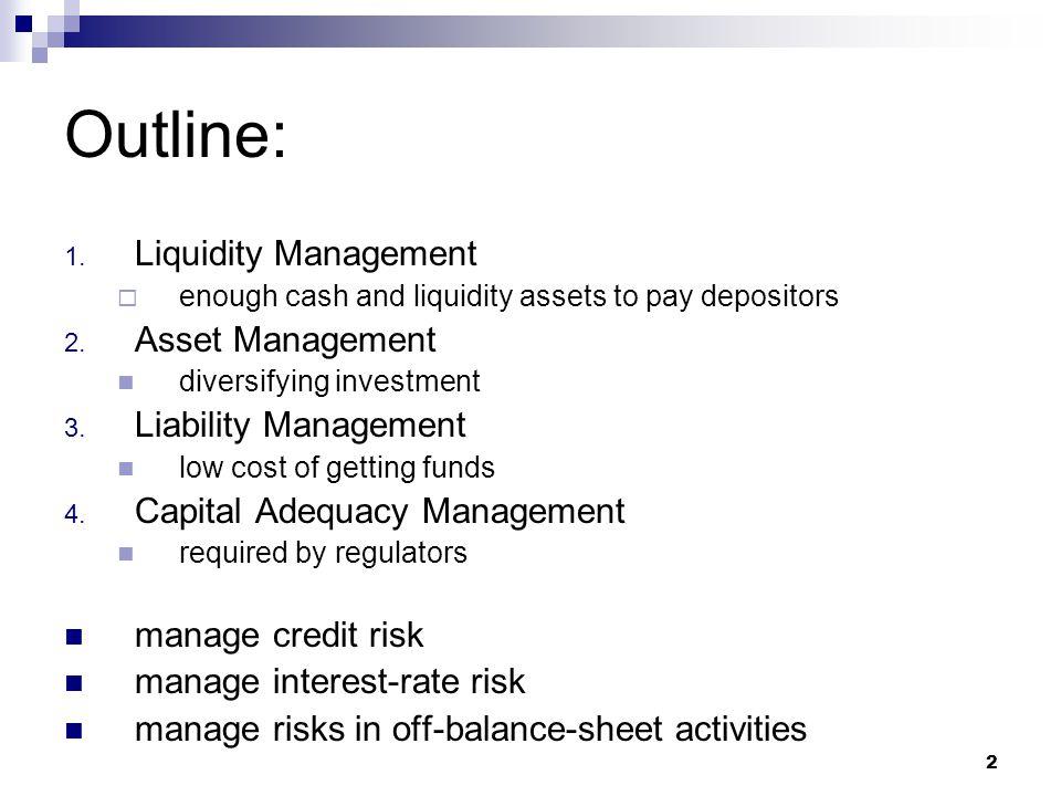 Outline: Liquidity Management Asset Management Liability Management