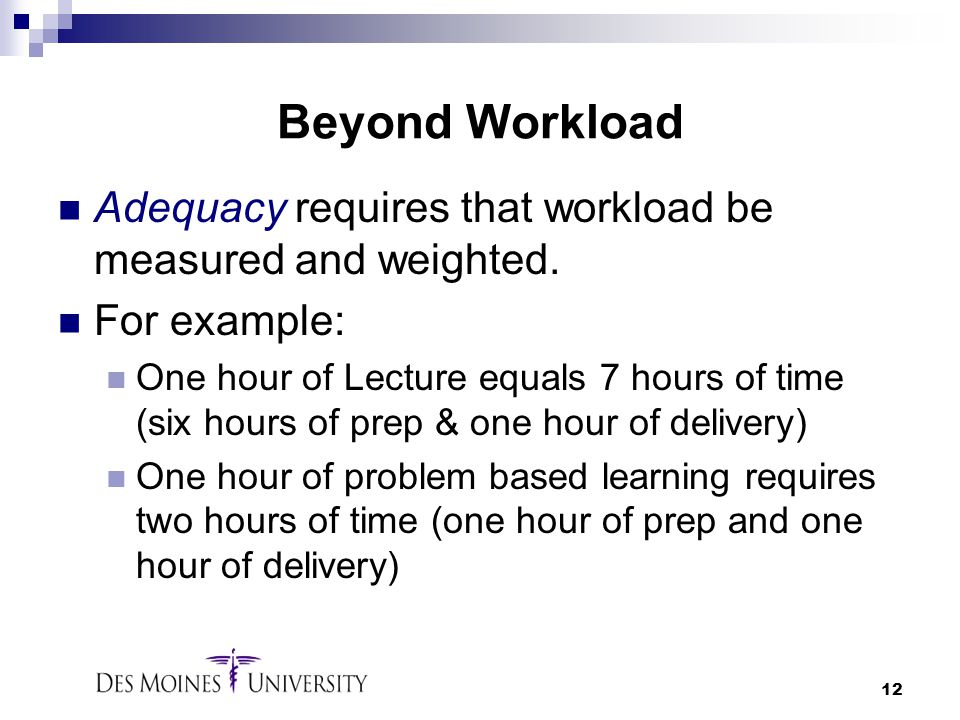 Beyond Workload Adequacy requires that workload be measured and weighted. For example: