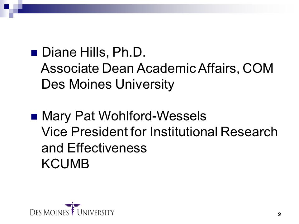 Diane Hills, Ph.D. Associate Dean Academic Affairs, COM. Des Moines University. Mary Pat Wohlford-Wessels.