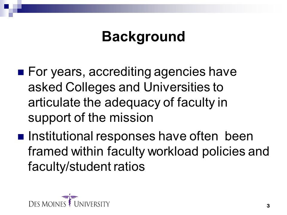 Background For years, accrediting agencies have asked Colleges and Universities to articulate the adequacy of faculty in support of the mission.