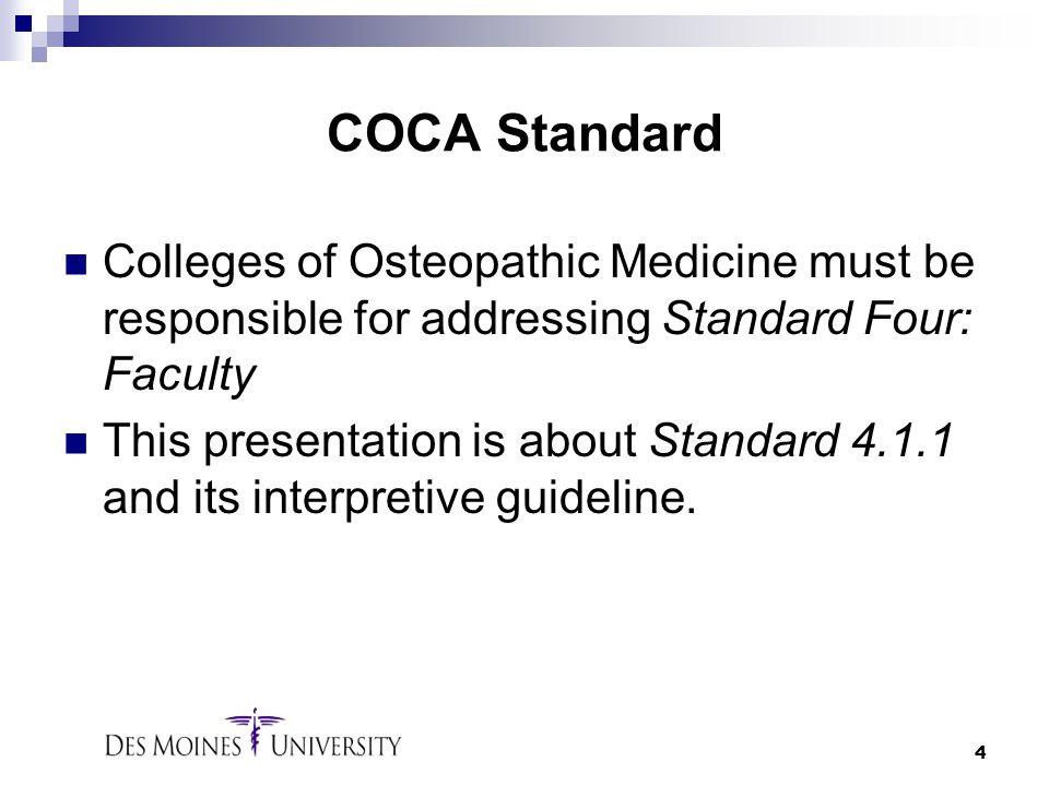 COCA Standard Colleges of Osteopathic Medicine must be responsible for addressing Standard Four: Faculty.