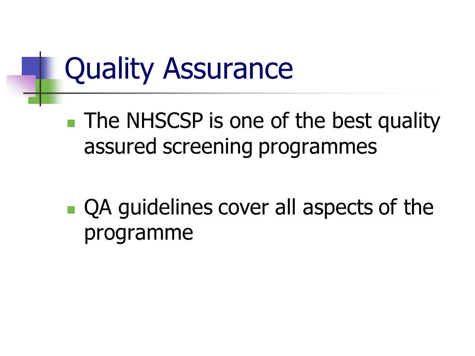 Quality Assurance The NHSCSP is one of the best quality assured screening programmes.