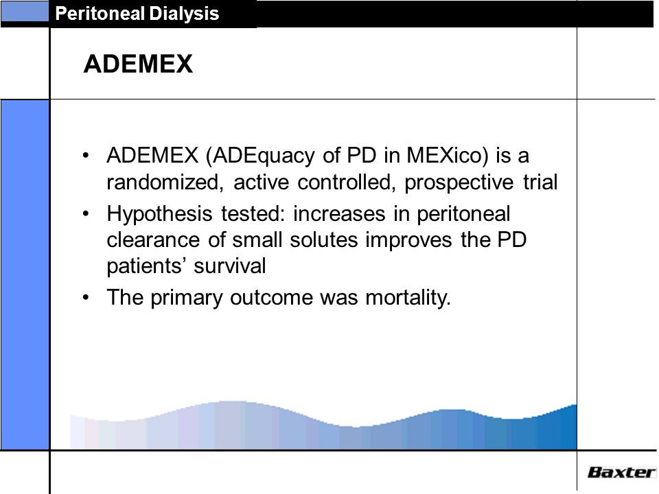 ADEMEX ADEMEX (ADEquacy of PD in MEXico) is a randomized, active controlled, prospective trial.