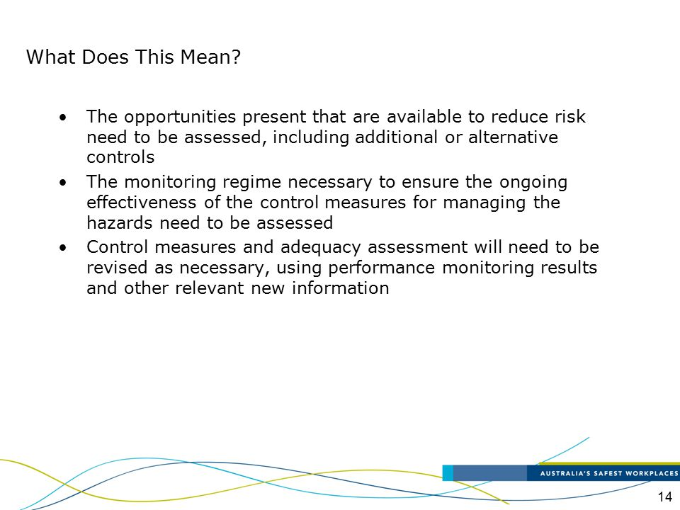 What Does This Mean The opportunities present that are available to reduce risk need to be assessed, including additional or alternative controls.