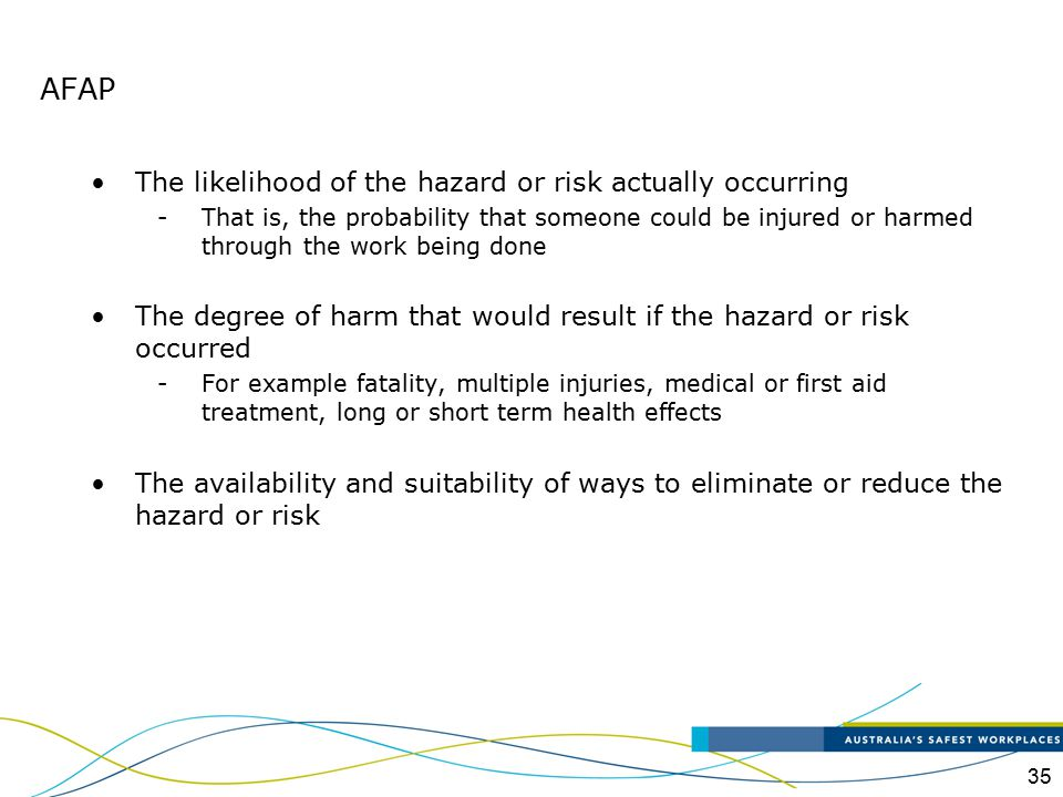AFAP The likelihood of the hazard or risk actually occurring