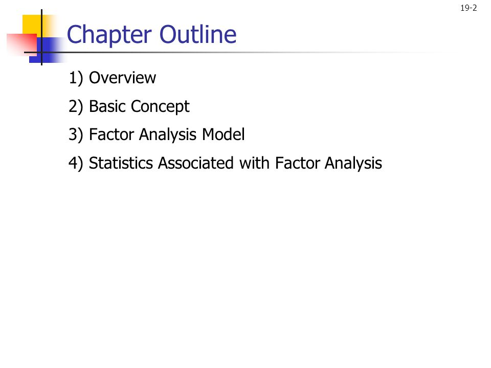 Chapter Outline 1) Overview 2) Basic Concept 3) Factor Analysis Model