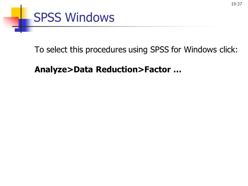 SPSS Windows To select this procedures using SPSS for Windows click: