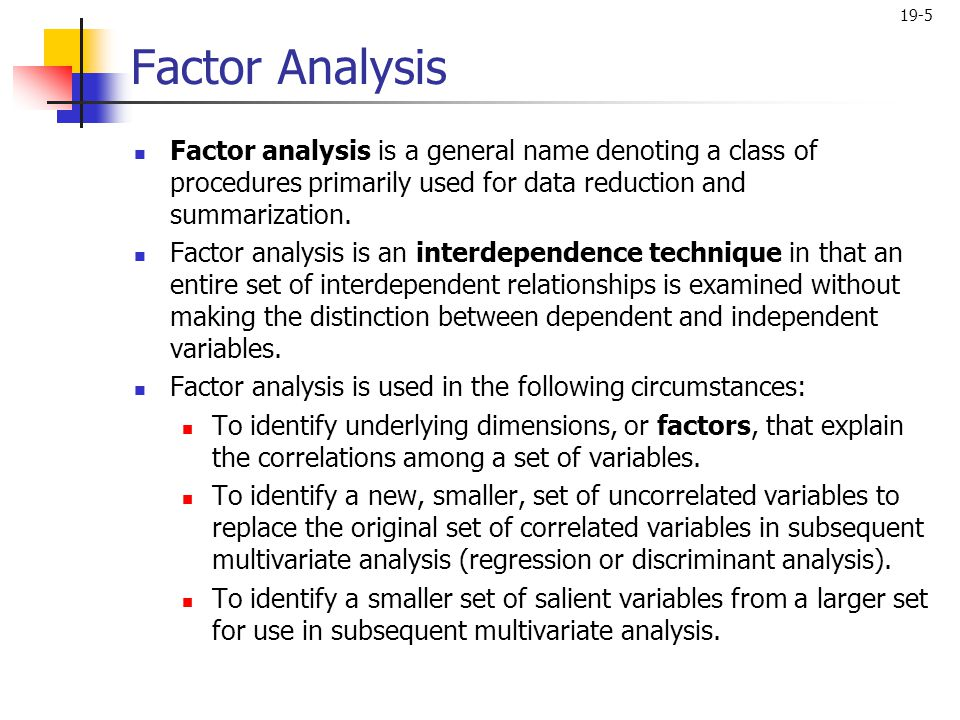 Factor Analysis Factor analysis is a general name denoting a class of procedures primarily used for data reduction and summarization.