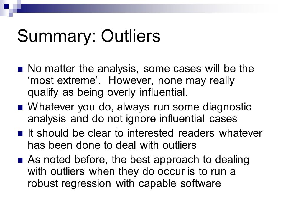 Summary: Outliers No matter the analysis, some cases will be the 'most extreme'. However, none may really qualify as being overly influential.