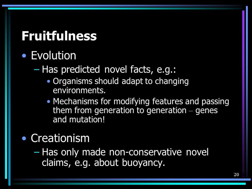 Fruitfulness Evolution Creationism Has predicted novel facts, e.g.: