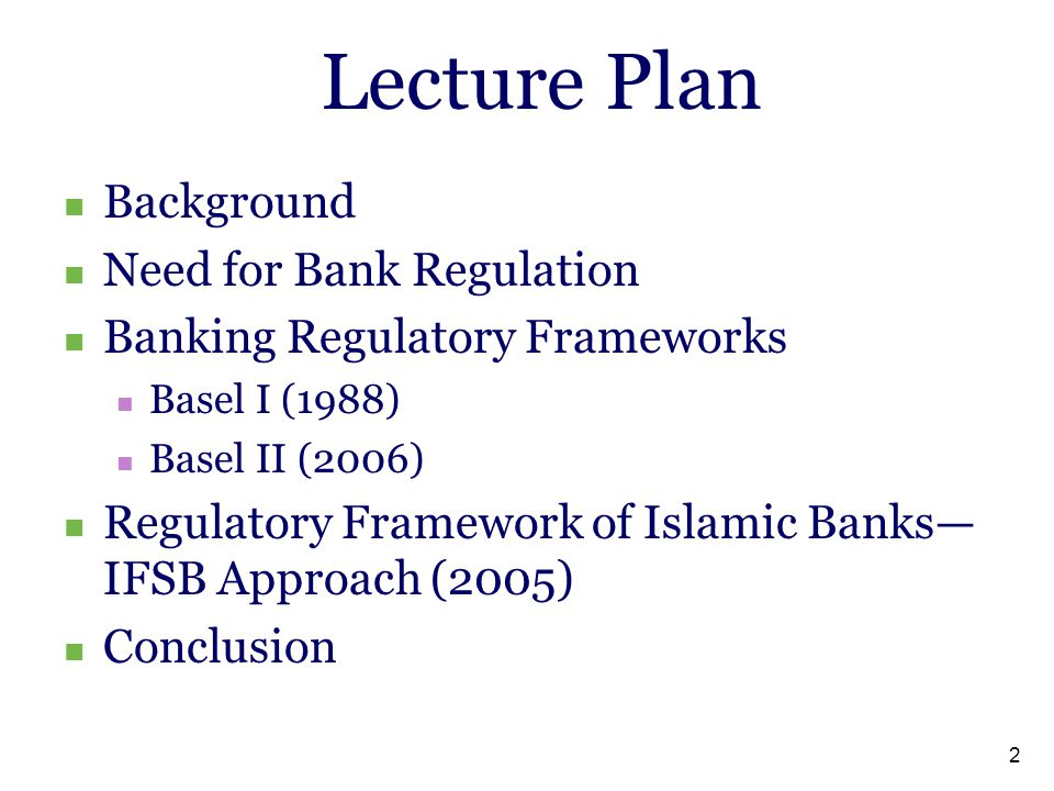 Lecture Plan Background Need for Bank Regulation