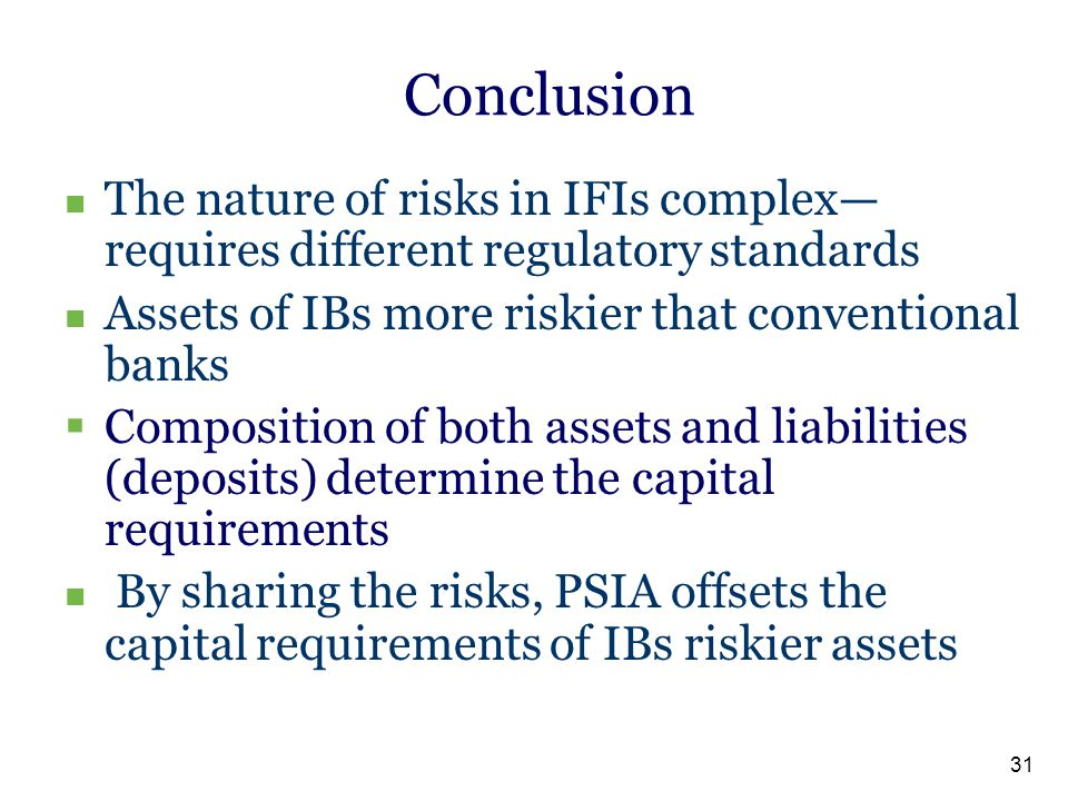 Conclusion The nature of risks in IFIs complex—requires different regulatory standards. Assets of IBs more riskier that conventional banks.