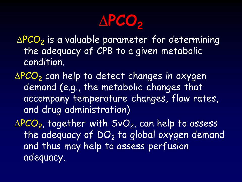DPCO2 DPCO2 is a valuable parameter for determining the adequacy of CPB to a given metabolic condition.